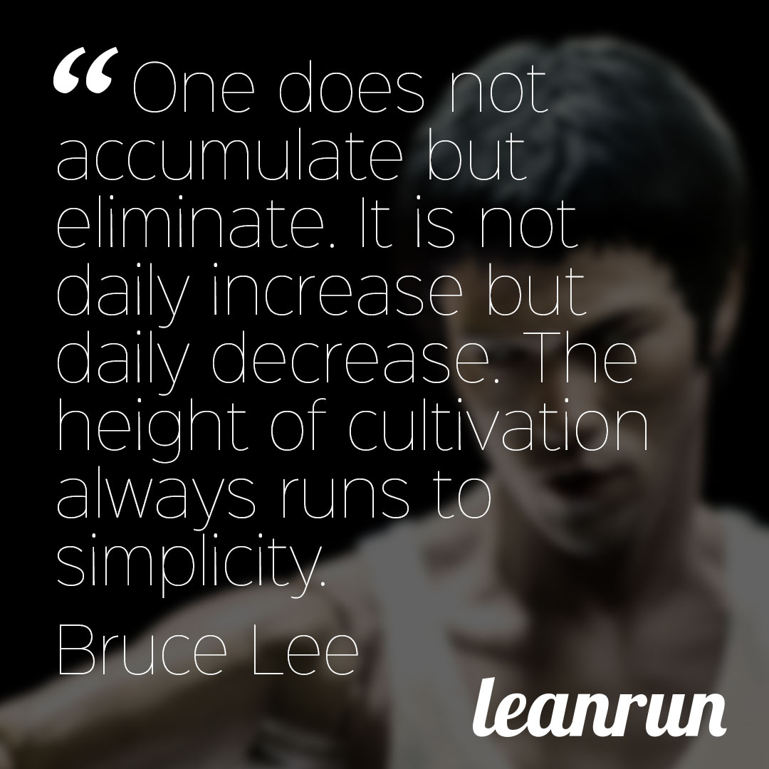 One-does-not-accumulate-but-eliminate-It-is-not-daily-increase-but-daily-decrease-The-height-of-cultivation-always-runs-to-simplicity-Bruce-Lee
